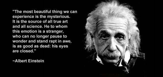 """""""The most beautiful thing we can experience is the mysterious. ~ Albert Einstein"""